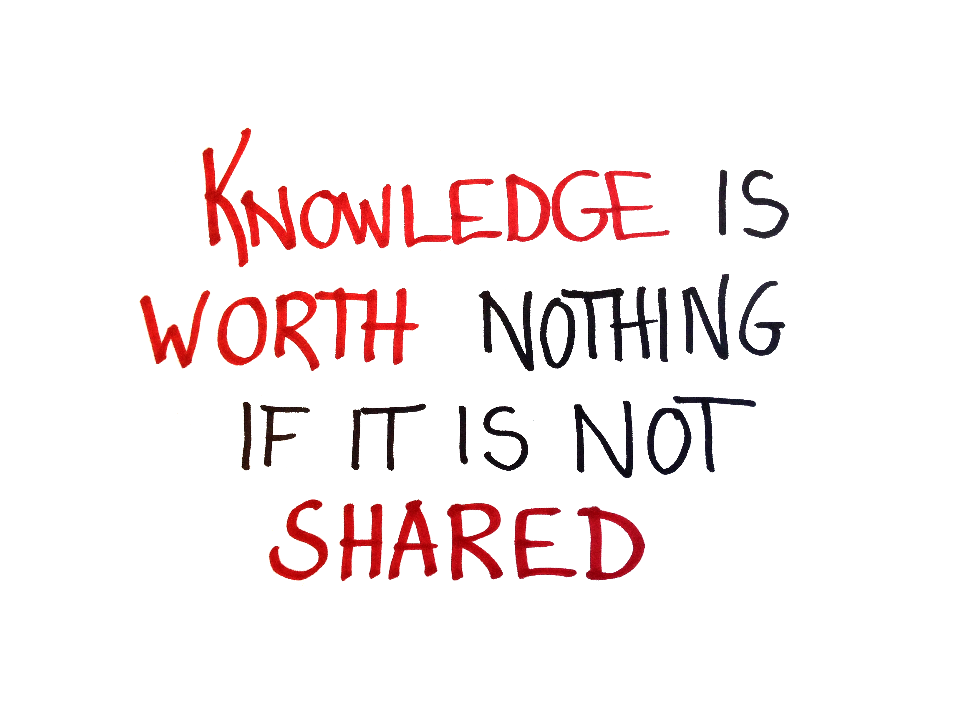 Knowledge is worth nothing if it is not shared